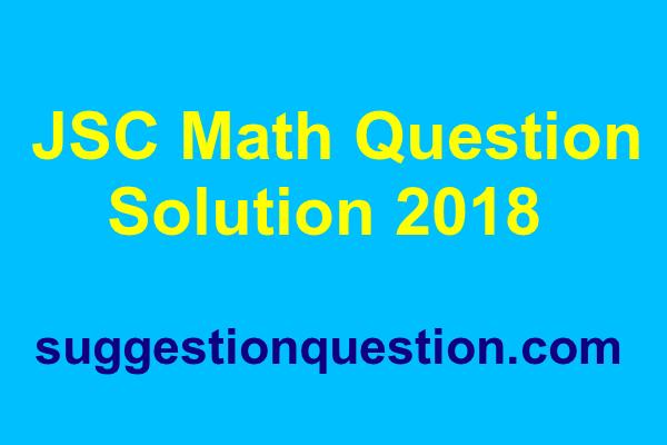 JSC Math Question Solution 2018 (জেএসসি গণিত প্রশ্ন ও উত্তর)